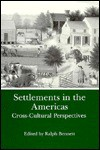 Settlements in the Americas: Cross-Cultural Perspectives - Ralph Bennett