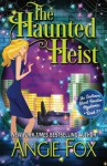 The Haunted Heist (Southern Ghost Hunter) (Volume 3) - Angie Fox