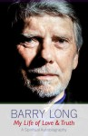 My Life of Love and Truth: A Spiritual Autobiography - Barry Long
