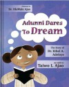 Adunni Dares to Dream: The Story of Dr. Ethel A. Adeloye - Taiwo I Ajao RN, Dr. Ajao
