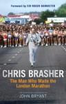 Chris Brasher: The Man Who Made the London Marathon - John Bryant
