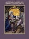 Catholic Prayers for Advent and Christmas - The Catholic Church, Thomas à Kempis, Rita Bogna
