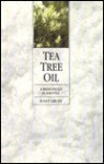 Tea Tree Oil: A Medicine Kit In A Bottle - Susan Drury