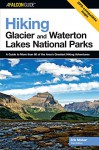 Hiking Glacier and Waterton Lakes National Parks, 3rd: A Guide to More Than 60 of the Area's Greatest Hiking Adventures (Regional Hiking Series) - Erik Molvar