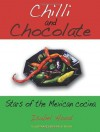 Chilli and Chocolate: Stars of the Mexican Cocina - Isabel Hood, Philip Hood