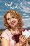 Angel Meat - Laura Lee Bahr