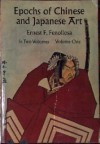 Epochs of Chinese and Japanese Art - An Outline History of East Asiatic Design - Vol. I - Ernest Fenollosa