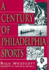 Century Of Philadelphia Sports - Rich Westcott
