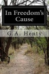 In Freedom's Cause - G.A. Henty