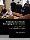 Politicized Justice in Emerging Democracies - Maria Popova