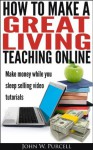 How to Make a Great Living Teaching Online - John Purcell