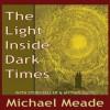 The Light Inside Dark Times - Michael Meade