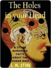 The Holes in Your Head--and other Humorous Facts about the Human Mind - Jean Marie Stine