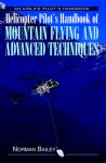 Helicopter Pilot's Handbook Of Mountain Flying & Advanced Techniques - Norman Bailey