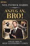 Anzug an, Bro!: Folge mir in mein legendäres Leben (German Edition) - Neil Patrick Harris
