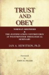 Trust and Obey (Norman Shepherd and the Justification Controversy at Westminister Seminary) - Ian A. Hewitson, John M. Frame