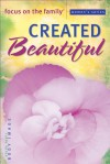 Created Beautiful - Focus on the Family