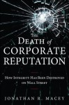 The Death of Corporate Reputation: How Integrity Has Been Destroyed on Wall Street (Applied Corporate Finance) - Jonathan R Macey
