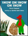 Snow on Snow on Snow - Cheryl Chapman, Synthia Saint James