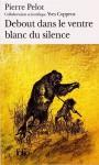 Debout dans le ventre blanc du silence - Pierre Pelot