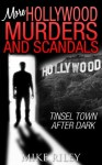 More Hollywood Murders and Scandals: Tinsel Town After Dark (Murders, Scandals and Mayhem Book 2) - Mike Riley