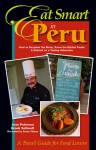 Eat Smart in Peru: How to Decipher the Menu, Know the Market Foods & Embark on a Tasting Adventure - Joan Peterson, Brook Soltvedt