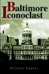 Baltimore Iconoclast - William Hughes