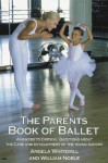 The Parents Book of Ballet: Answers to Critical Questions About the Care and Development of the Young Dancer - Angela Whitehill, William Noble