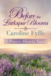 By Caroline Fyffe Before the Larkspur Blooms (A Prairie Hearts Novel) [Paperback] - Caroline Fyffe