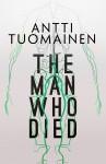 The Man Who Died - Antti Tuomainen, David Hackston