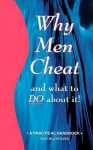 Why Men Cheat and What to Do about It: A Practical Handbook - Paul Blanchard