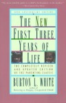 New First Three Years of Life - Burton L. White