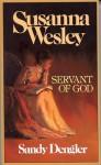 Susanna Wesley: Servant of God - Sandy Dengler