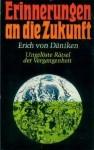 Erinnerungen an die Zukunft -Ungelöste Rätsel der Vergangenheit - Erich von Däniken, Wilhelm Roggersdorf