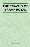 The Travels of Tramp-Royal - Matt Marshall