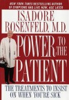 Power to the Patient: The Treatments to Insist on When You're Sick - Isadore Rosenfeld