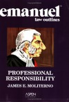 Emanuel Law Outlines: Professional Responsibility (Print + eBook CD Bundle) - James E. Moliterno
