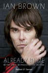 Ian Brown: Already in Me: With and Without the Roses - Michael O'Connell, Michael O' Connell