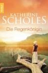 Die Regenkönigin: Roman - Katherine Scholes, Margarethe van Pèe