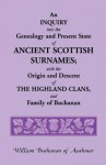 An Inquiry Into the Genealogy and Present State of Ancient Scottish Surnames; With the Origin and Descent of Highland Clans, and Family of Buchanan - William Buchanan