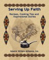 Serving Up Faith: Recipes-Cooking Tips-Inspirational Stories - Islamic Writers Alliance