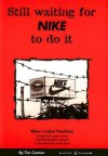 Still Waiting for Nike to Do It: Nike's Labor Practices in the Three Years Since CEO Phil Knight's Speech to the National Press Club - Tim Connor
