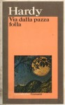 Via dalla pazza folla - Thomas Hardy, Piero Jahier, Maj-Lis Rissler Stoneman