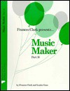 Music Maker: Part B (Frances Clark Library (Earlier Edition)) - Frances Clark, Louise Goss
