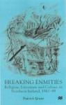 Breaking Enmities: Religion, Literature, and Culture in Northern Ireland, 1967-97 - Patrick Grant