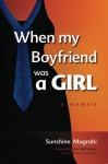 When My Boyfriend Was a Girl: A Memoir - Sunshine Mugrabi, Max Wolf Valerio, Leor Mugrabi
