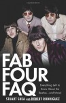 Fab Four FAQ: Everything Left to Know About the Beatles . and More! (Faq Series) - Stuart Shea, Robert Rodriguez