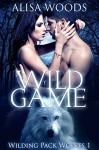 Wild Game (Wilding Pack Wolves 1) - New Adult Paranormal Romance - Alisa Woods