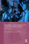 Celebrity and Glamour in Contemporary Russia: Shocking Chic (BASEES/Routledge Series on Russian and East European Studies) - Helena Goscilo, Vlad Strukov