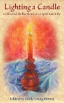 Lighting a Candle: Collected Reflections on a Spiritual Life - Molly Young Brown